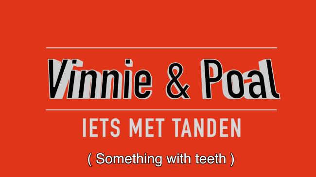 Vinnie&Poal (iets met tanden)